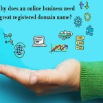 Why does an online business need a great registered domain name?