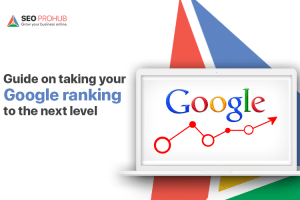Guide on taking your Google ranking to the next level