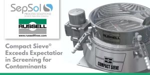 Russell Compact Sieve® Exceeds Expectations in Screening for Contaminants