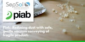 Piab: Reducing dust with safe, gentle vacuum conveying of fragile product.