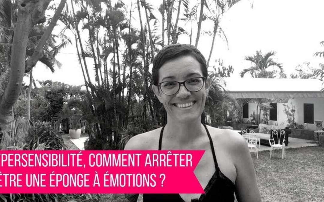 Hypersensibilité, comment arrêter d'être une éponge émotionnelle ?