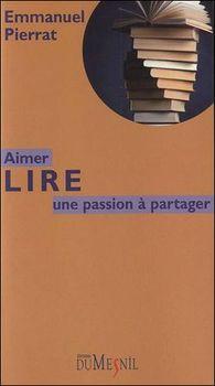 Aimer lire, une passion à partager par Emmanuel Pierrat, Editions du Mesnil, 2012