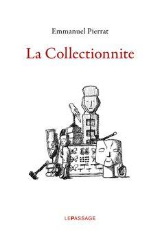 La collectionnite par Emmanual Pierrat, Le Passage, 2011