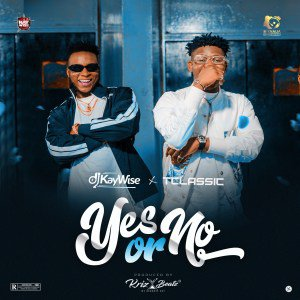 [Music] DJ Kaywise – Yes or No ft. T-Classic