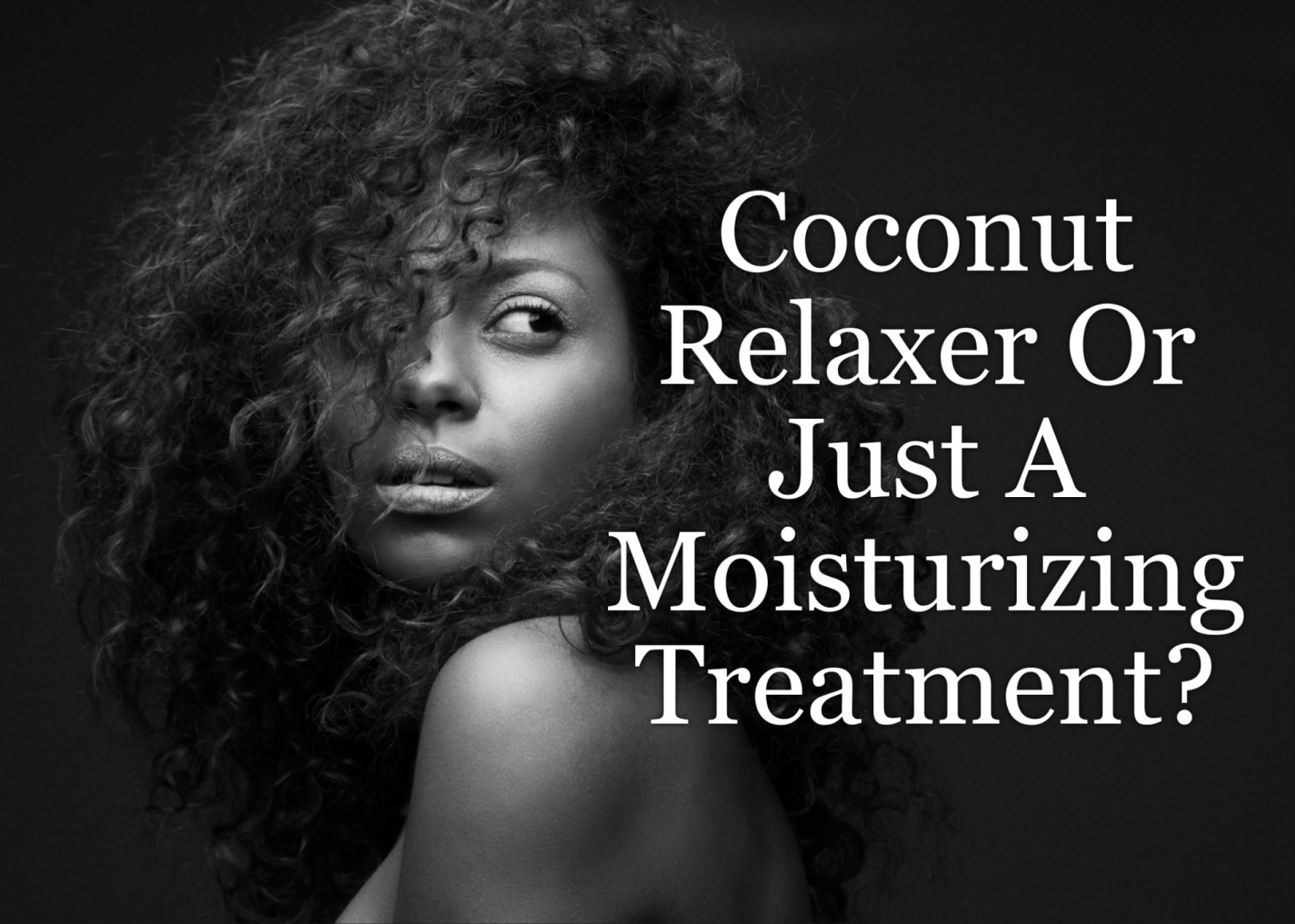 Coconut Relaxer Or Just A Moisturizing Treatment? This coconut relaxer is making rounds again in the natural hair community. Learn about it here.