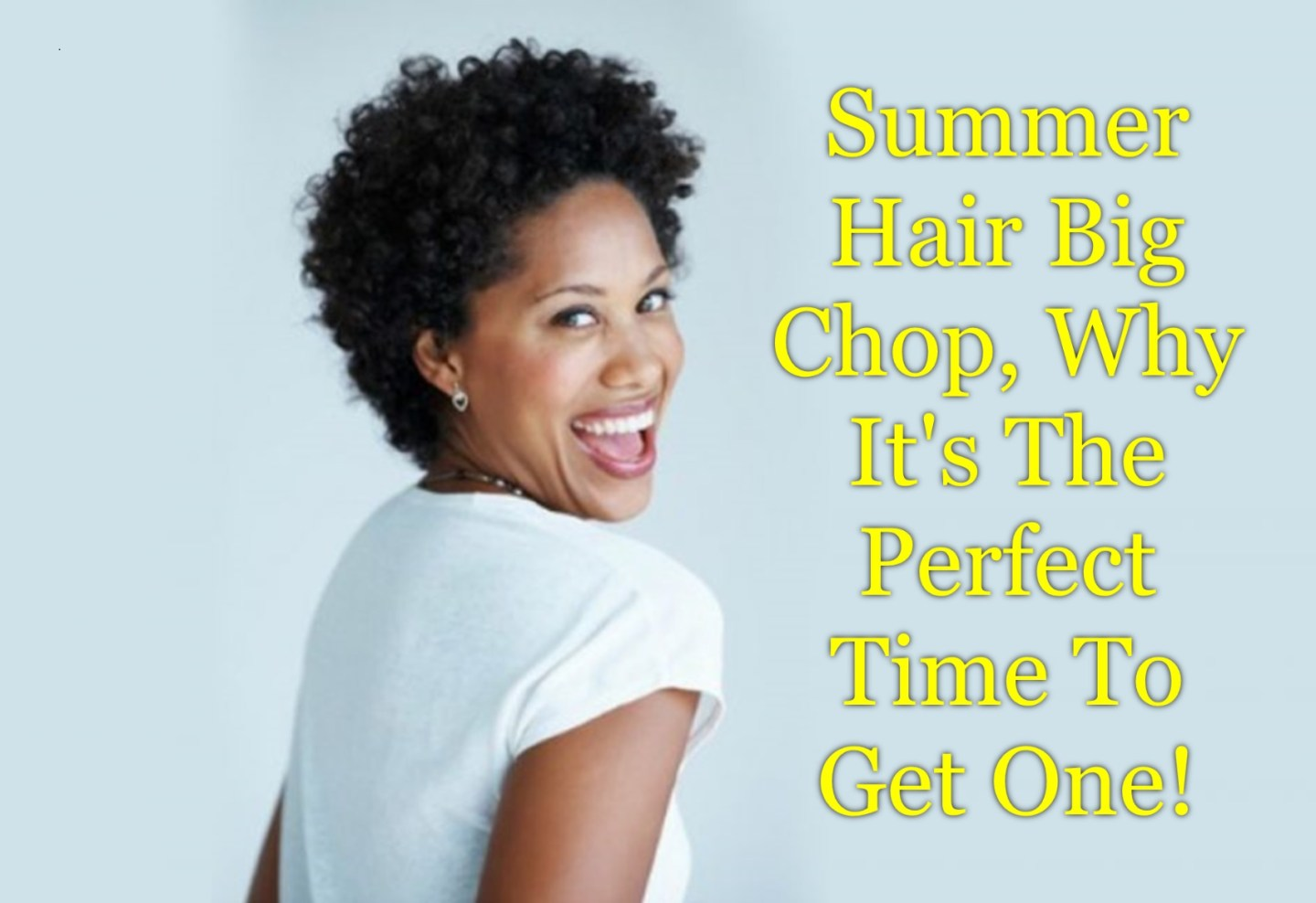 Summer hair is about being cute and easy and we've got the top reasons why a Big Chop will be your go-to for all types of stylish wonder!