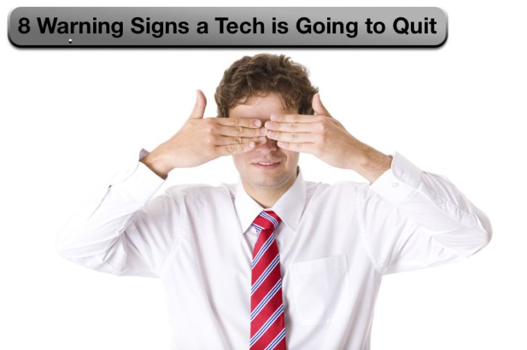 8 warning signs that a tech is going to quit.