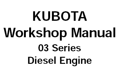 KUBOTA 03 SERIES DIESEL ENGINE Service Repair Manual