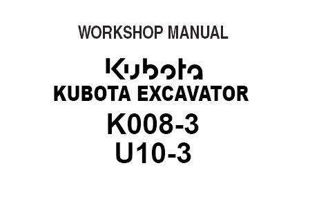 Kubota K008-3, U10-3 Excavator Service Repair Manual