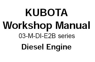 Kubota 03-M-DI-E2B Series Diesel Engine Service Repair