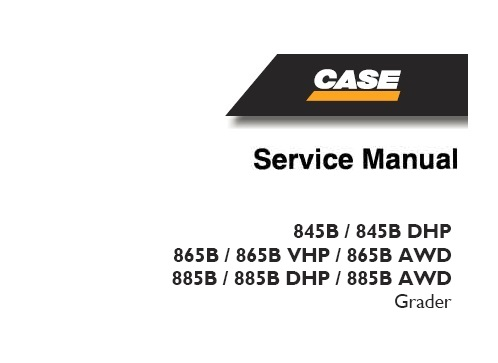 Case 845B, 845B DHP, 865B, 865B VHP, 865B AWD, 885B, 885B