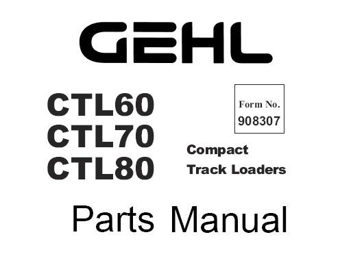 GEHL CTL60, CTL70, CTL80 Compact Track Loaders Parts