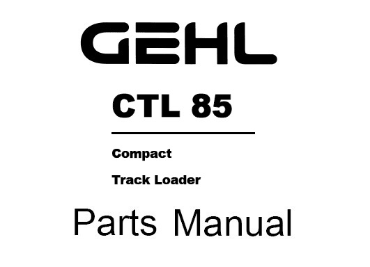 GEHL CTL85 Compact Track Loaders Parts Manual
