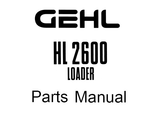 GEHL HL2600 HL 2600 Loader Service Parts Manual (Form No