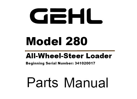 Gehl 280 All Wheel Steer Loader Parts Manual (Beginning SN