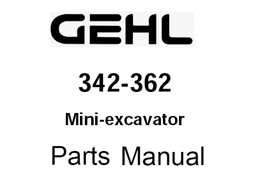 Gehl 342-362 Mini Compact Excavator Parts Manual