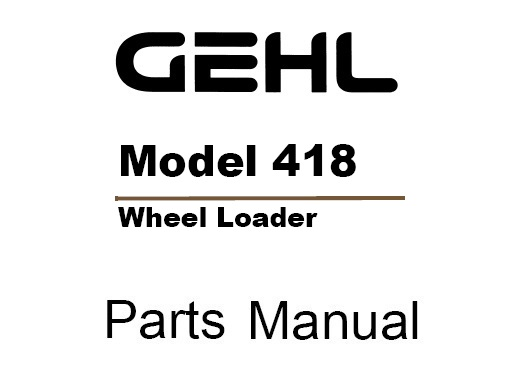 Gehl 418 Wheel Steer Loader Parts Manual (909878