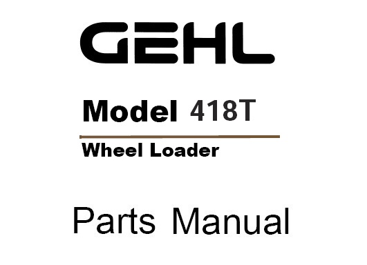 Gehl 418T Wheel Steer Loader Parts Manual (909880