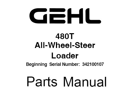 Gehl 480T Wheel Steer Loader Parts Manual (Beginning SN
