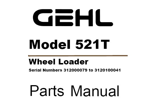 Gehl 521T Wheel Steer Loader Parts Manual (Serial Numbers