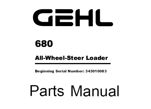 Gehl 680 Wheel Steer Loader Parts Manual (Beginning Serial