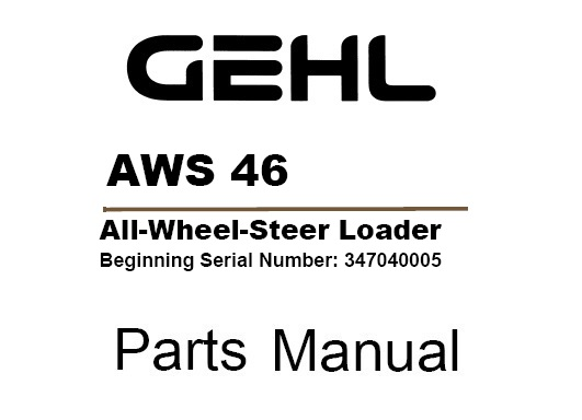 Gehl AWS 46 All Wheel Steer Loader Parts Manual (Beginning