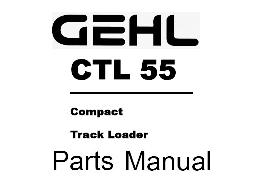 Gehl CTL 55 Compact Track Loader & Engine Parts Manual