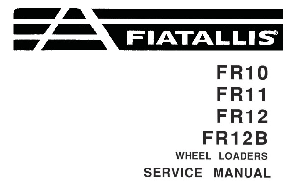 FiatAllis FR10 , FR11 , FR12 , FR12B Wheel Loaders Service