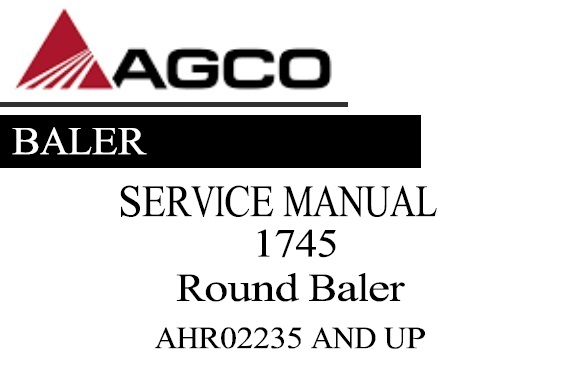 Agco 1745 Round Baler Service Repair Manual (AHR02235 AND