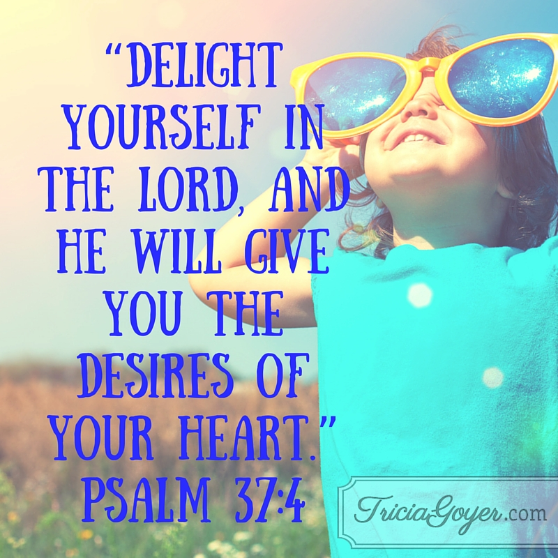 Delight yourself in the Lord