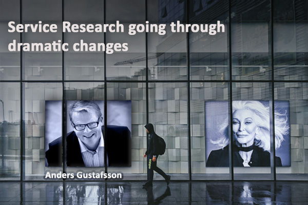 Anders Gustafsson explains that Service Research is going through dramatic Changes