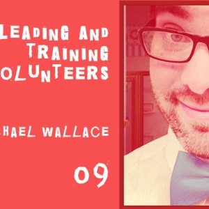 leading and training volunteers with michael wallace