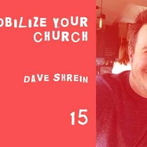 Mobilize your church with dave shrein podcast