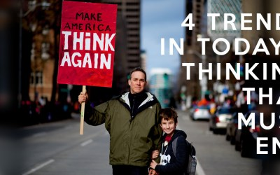 4 Trends in Today's Thinking that Must End