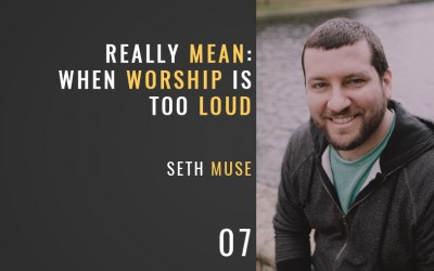 """Really Mean: When Worship is """"Too Loud"""""""