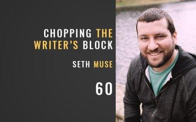 Chopping the Writer's Block w/ Seth Muse
