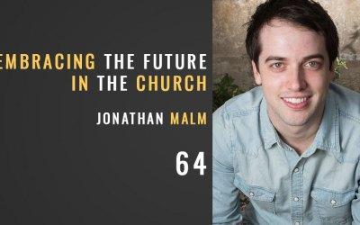 Embracing the Future in the Church w/ Jonathan Malm