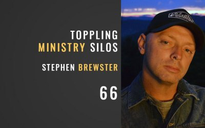 Toppling Ministry Silos w/ Stephen Brewster, ep. 66