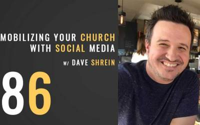 Mobilizing your church with social media w/ Dave Shrein