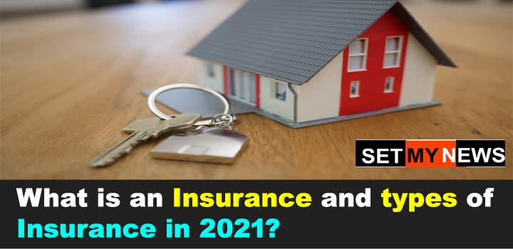 What is Insurance and types of Insurance in 2021?