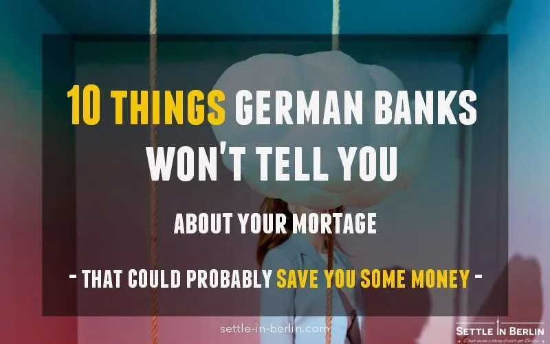10 Things Most German Banks Wont Tell You About Your Mortgage