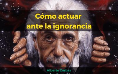 Cómo actuar ante la ignorancia