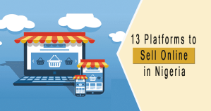 13 Platforms to Sell Online in Nigeria in 2020