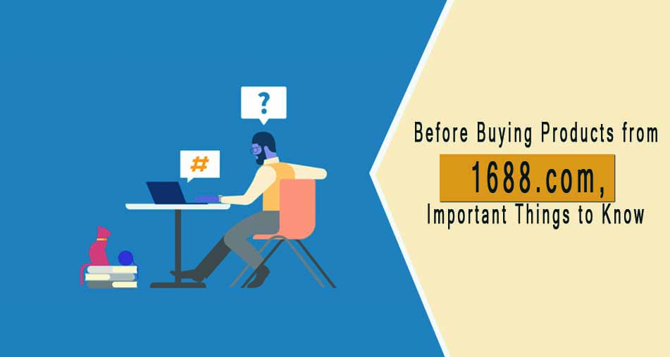 Important Things You need to Know before Buying Products from 1688.com