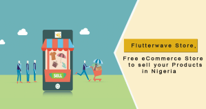 Flutterwave Store Free eCommerce Store to sell your Products in Nigeria
