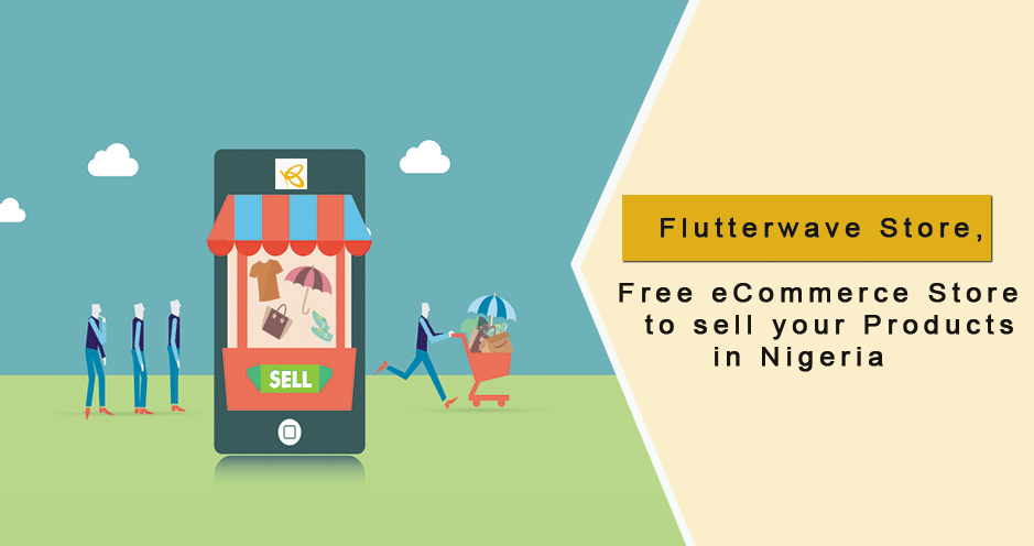 Flutterwave Store: Free eCommerce Store to sell your Products Online in Nigeria