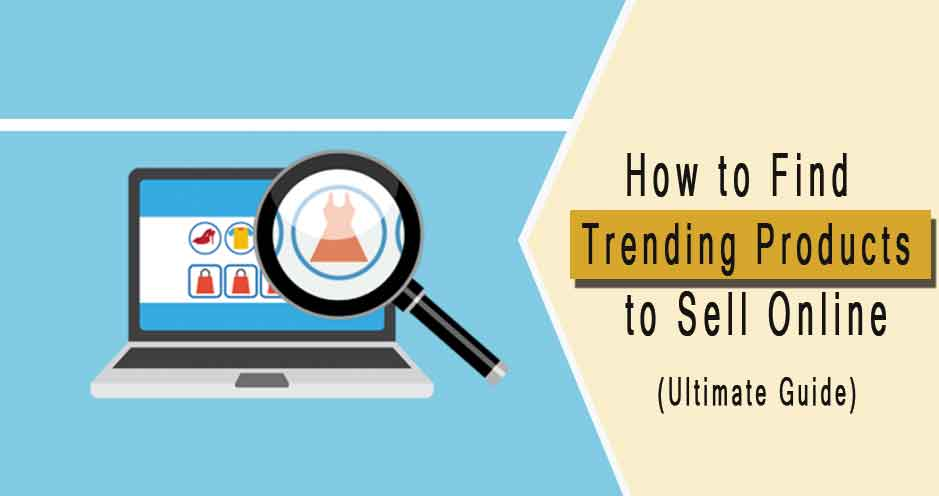 How to Find Trending Products to Sell Online (Ultimate Guide)