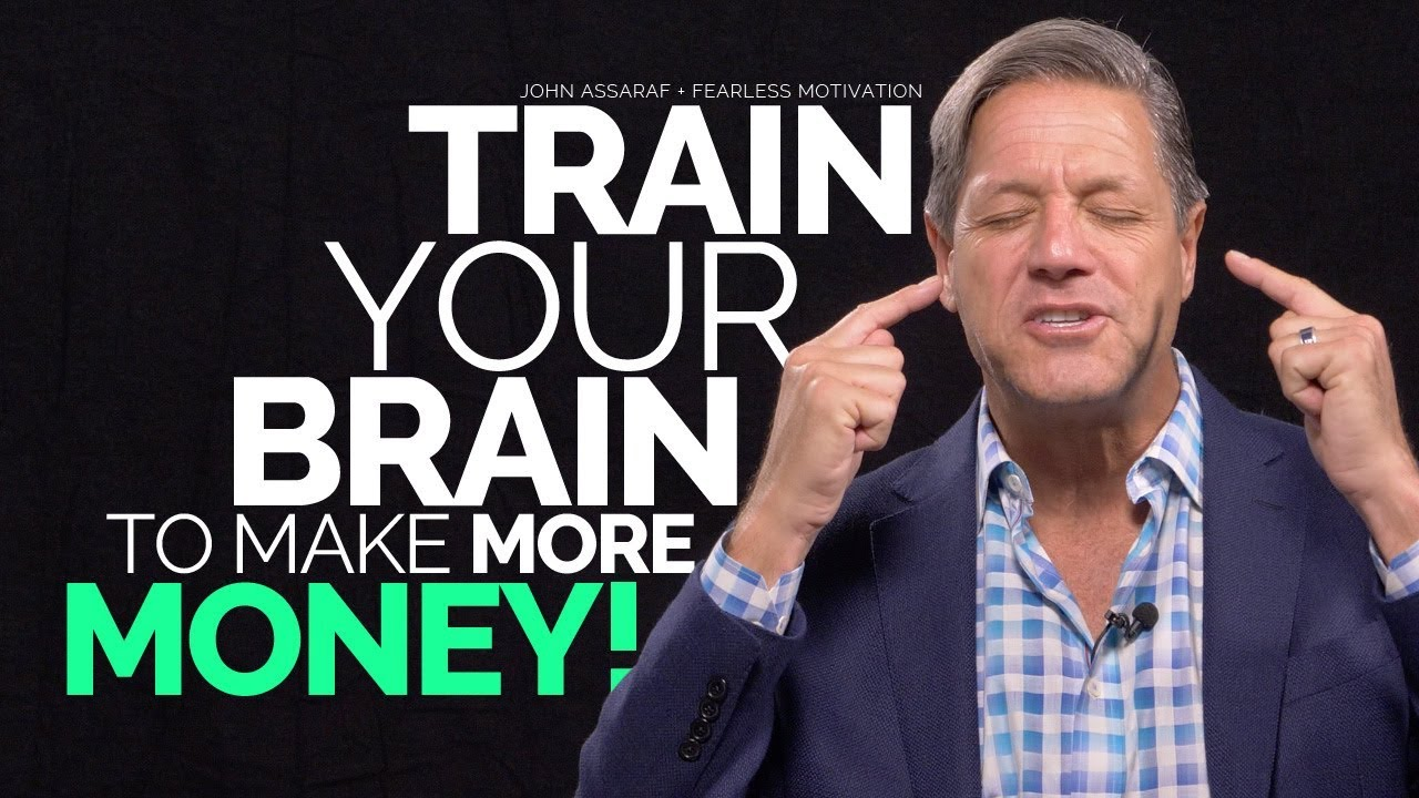 Train Your Brain To Make More Money – by John Assaraf