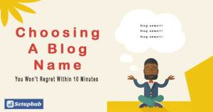 How To Choose A Blog Name You Won't Regret Within 10 Minutes