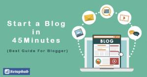 How To Start a Blog in 45 Minutes (Must See Guide)